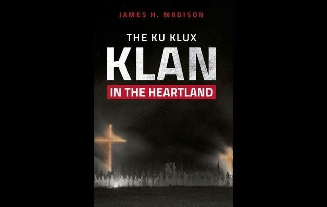 ""\""""The Ku Klux Klan in the Heartland"""" by James H. Madison.""640|405|?|en|2|7d293b295b2a0c4be775b1cb9c5ccb65|False|UNLIKELY|0.38345080614089966