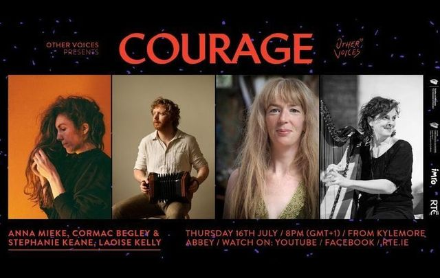 Anna Mieke, Cormac Begley, Stephanie Keane, and Laoise Kelly perform live on July 16 as part of the \'Courage\' series from Other Voices - tune in here!