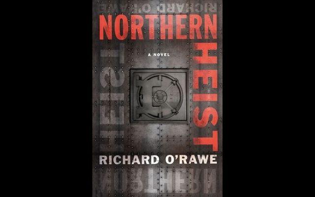 Northern Heist, by Richard O\'Rawe.