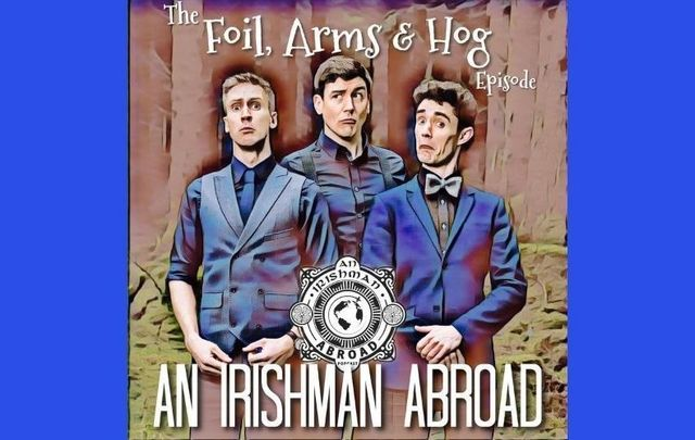 Irishman Abroad Podcast - The Big Interview: Foil, Arms & Hog.