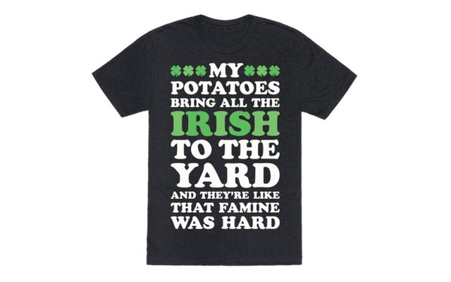 """My potatoes bring all the Irish to the yard and they're like that famine was hard"""