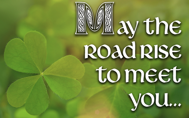 "Favorite Irish blessings: ""May the road rise to meet you...\"""