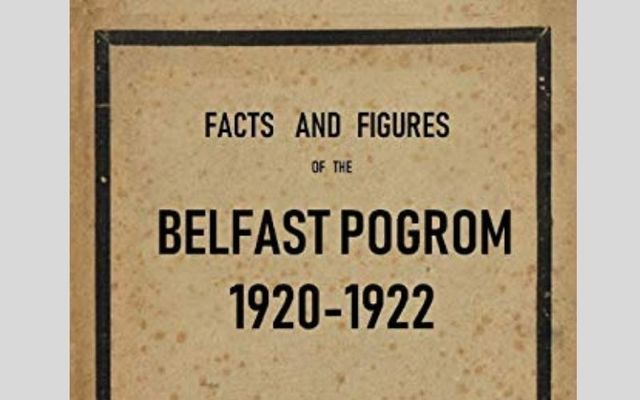\'Facts and Figures of the Belfast Pogrom 1920-1922\' was pulped before it was ever distributed