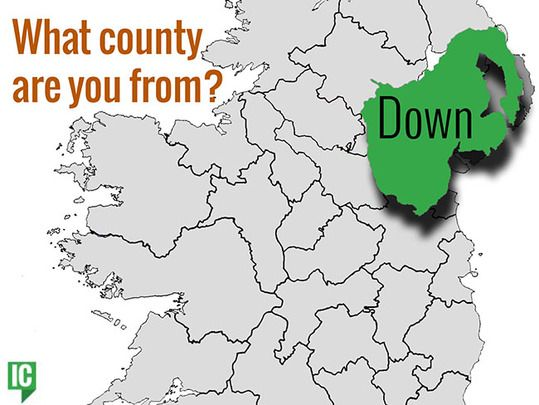 What's your Irish county? County Down.