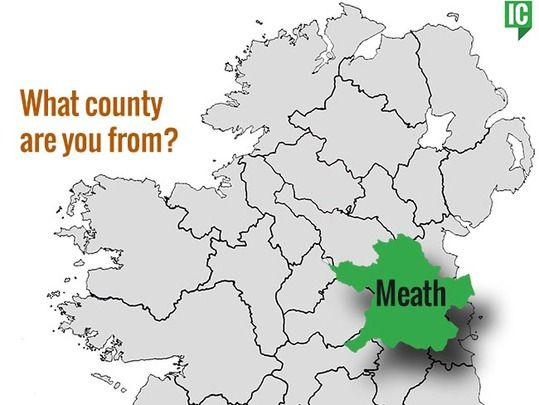 What's your Irish county? County Meath.